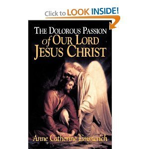 The Dolorous Passion of Our Lord Jesus: Anna Katharina Emmerich