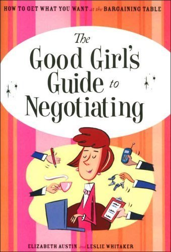9780760773932: The Good Girl's Guide to Negotiating (How to GET What YOU Want At the Bargaining Table)