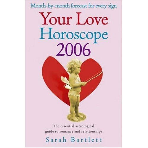 Your Love Horoscope 2006: Your Essential Astrological Guide to Romance and Relationships: Bartlett,...