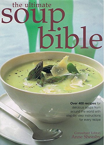 9780760774496: The Ultimate Soup Bible: Over 400 Recipes for Delicious Soups from Around the World with Step-by-step Instructions for Every Recipe