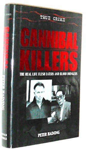 Cannibal Killers: The Real Life Flesh Eaters: Haining, Peter