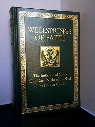 Wellsprings of Faith the imitation of christ, the dark night of the soul and the interior castle: ...