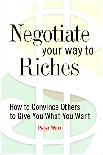 9780760775899: Negotiate Your Way to Riches: How to Convince Others to Give You What You Want