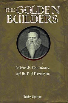 9780760776100: Golden Builders - Alchemists, Rosicrucians, And The First Freemasons