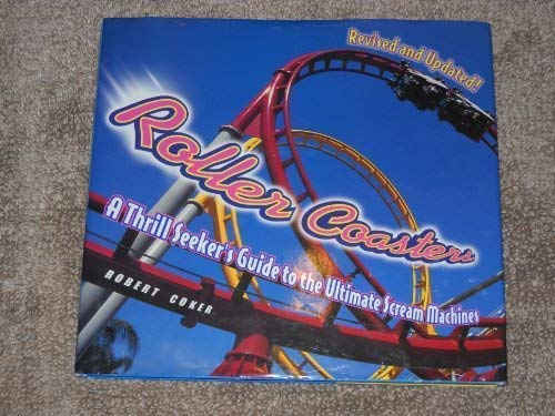 9780760776155: Roller Coasters: A Thrill Seeker's Guide to the Ultimate Scream Machines