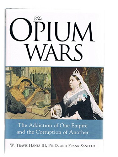 9780760776384: The Opium Wars: The Addiction of One Empire and the Corruption of Another