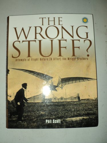9780760777978: The Wrong Stuff?: Attempts at Flight Before (& After) the Wright Brothers