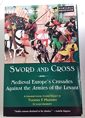 9780760778234: Sword and Cross: Medieval Europe's Crusades Against the Armies of the Levant (Portable Professor)