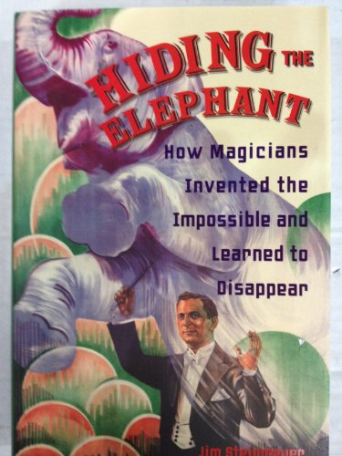 9780760779514: Hiding the Elephant - How magicians invented the impossible and learned to disappear.