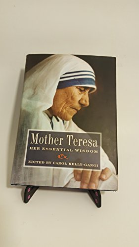 Mother Teresa: The Essential Wisdom