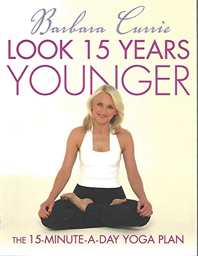 9780760781265: Look 15 Years Younger : The 15-Minute-A-Day Yoga Plan
