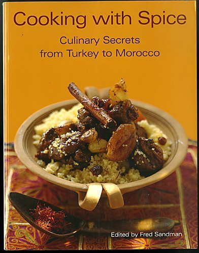 Cooking With Spice: Culinary Secrets From Turkey to Morocco: Fred Sandman