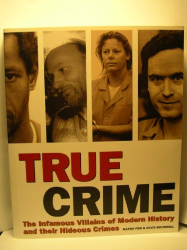 9780760783696: TRUE CRIME, The Infamous Villains of Modern History and Their Hideous Crimes (The Infamous Villains of Modern History and Their Hideous Crimes)