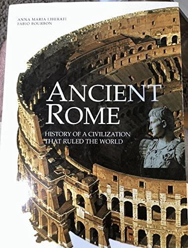 Ancient Rome: History of a Civilization That: Anna Marie Liberati
