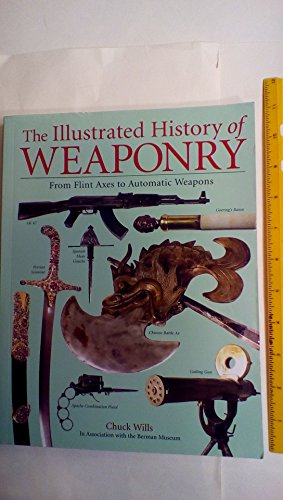 9780760784440: The Illustrated History of Weaponry by Chuck Willis (2006) Paperback