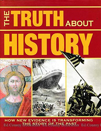 9780760788745: The Truth About History: How New Evidence Is Transforming the Story of the Past
