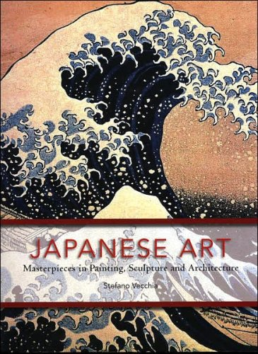 Japanese Art: Masterpieces in Painting, Sculpture and Architecture: Stefano Vecchia