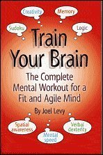 9780760789858: Train Your Brain: The Complete Mental Workout for a Fit and Agile Mind