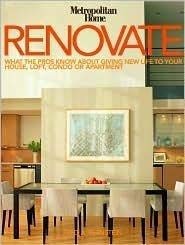 9780760790946: Renovate: What the Pros Know About Giving New Life to Your House, Loft, Condo or Apartment