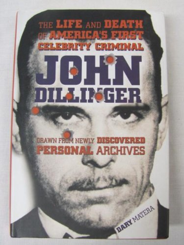 9780760791288: John Dillinger: The Life and Death of America's First Celebrity Criminal