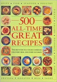 500 All-Time Great Recipes: Anness Publishing Ltd (Editor)