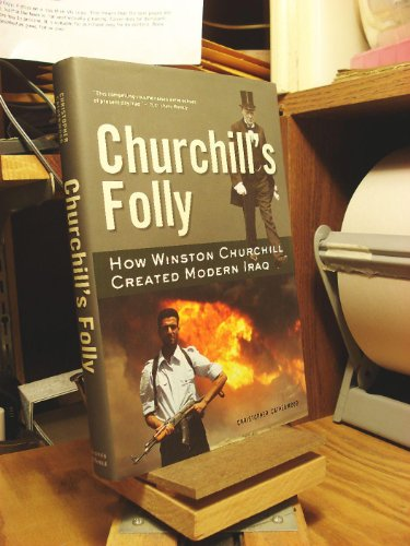 9780760792681: Churchill's Folly: How Winston Churchill Created Modern Iraq