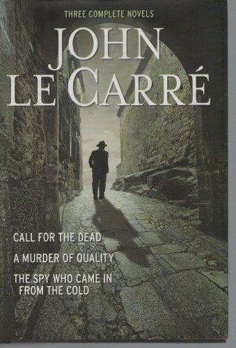 Three Complete Novels Call for the Dead A Murder of Quality The Spy Who Came in from the cold: John...