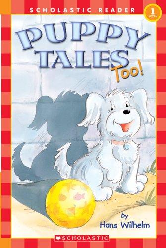 Puppy Tales Too! (Scholastic Reader Level 1): Hans Wilhelm