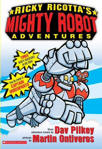 Ricky Ricotta's Mighty Robot Adventures: Pilkey and Ontiveros