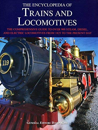 9780760796795: Encyclopedia of Trains and Locomotives, The Comprehensive Guide to Over 900 Steam, Diesel, and Electric Locomotives from 1825 to the Present Day