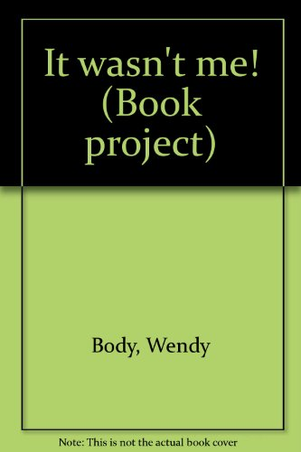 It wasn't me! (Book project): Wendy Body