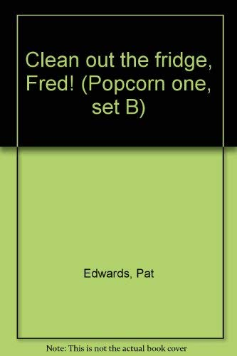 Clean out the fridge, Fred! (Popcorn one, set B) (0760831998) by Edwards, Pat