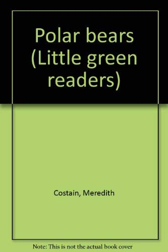 Polar bears (Little green readers) (0760841225) by Meredith Costain