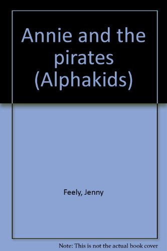 Annie and the pirates (Alphakids): Feely, Jenny