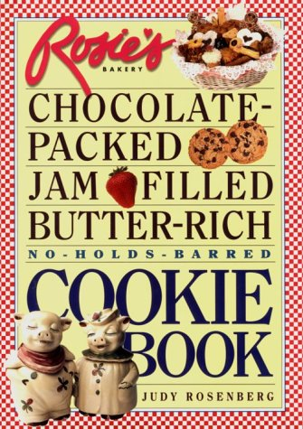 9780761106258: Rosie's Bakery Chocolate-Packed, Jam-Filled, Butter-Rich, No-Holds-Barred Cookie Book