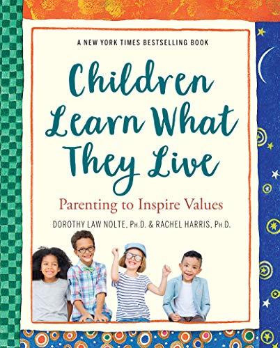 Children Learn What They Live: Parenting to Inspire Values: Nolte, Dorothy Law; Harris, Rachel