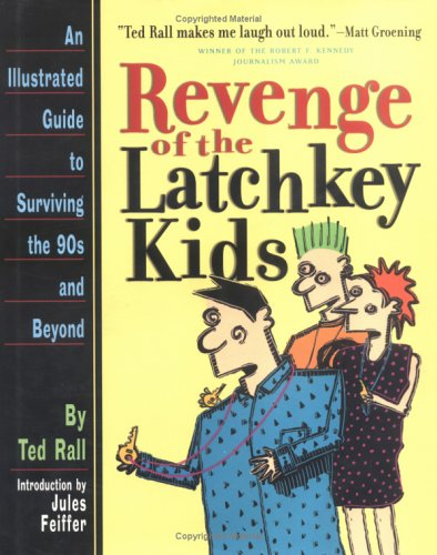 Revenge of the Latchkey Kids: An Illustrated Guide to Surviving the 90's and Beyond (0761110402) by Rall, Ted