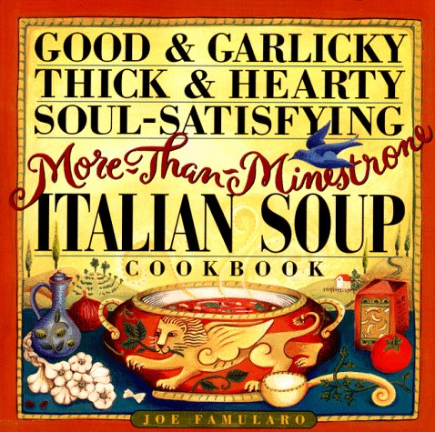 9780761110415: Good & Garlicky, Thick & Hearty, Soul-Satisfying, More-Than-Minestrone Italian Soup Cookbook