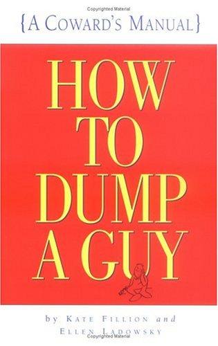 9780761112563: How to Dump a Guy: (A Coward's Manual)