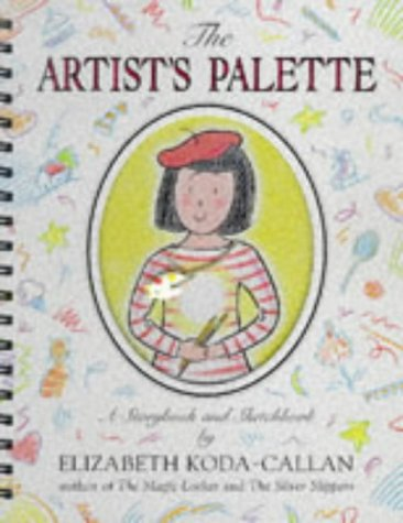 The Artists Palette : A Storybook and: Elizabeth Koda-Callan