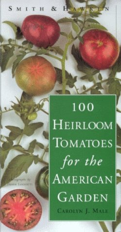 9780761114000: Smith & Hawken: 100 Heirloom Tomatoes for the American Garden