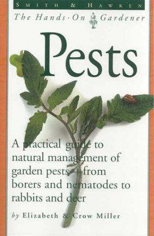 9780761114017: Smith & Hawken: Pests: A Practical Guide to Natural Management of Garden Pests--From Borers and Nematodes to Rabbits and Deer (Smith & Hawken--The Hands-On Gardener)