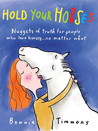 Hold Your Horses: Nuggets of Truth for People Who Love Horses...No Matter What (0761115366) by Timmons, Bonnie