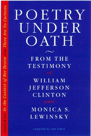 9780761116202: Poetry Under Oath: From the Testimony of William Jefferson Clinton and Monica S. Lewinsky