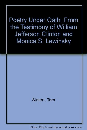 9780761116219: Poetry Under Oath: From the Testimony of William Jefferson Clinton and Monica S. Lewinsky