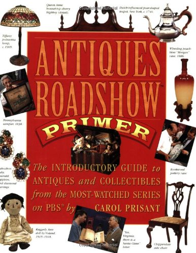 Antiques Roadshow Primer : The Introductory Guide to Antiques and Collectibles from the Most-Watc...