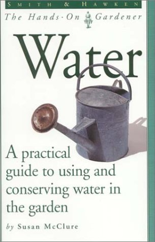 Water - A practical guide to using and conserving water in the garden.: McClure, Susan & Jim ...