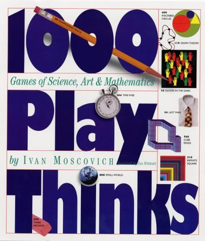 1000 Play Thinks: Puzzles, Paradoxes, Illusions & Games: Ivan Moscovich