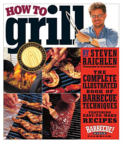 9780761120148: How to Grill: The Complete Illustrated Book of Barbecue Techniques, a Barbecue Bible! Cookbook