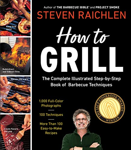 How to Grill: The Complete Illustrated Book: Raichlen, Steven